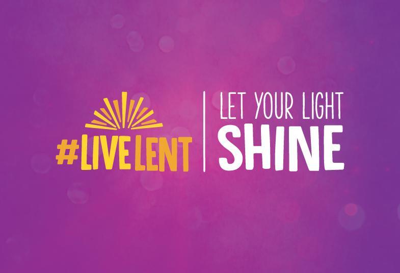 #LiveLent – Let Your Light Shine